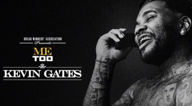 Music : Kevin Gates – Me too